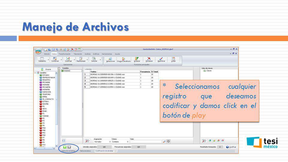 Manejo de Archivos * Seleccionamos cualquier registro que deseamos codificar y damos click en el botón de play