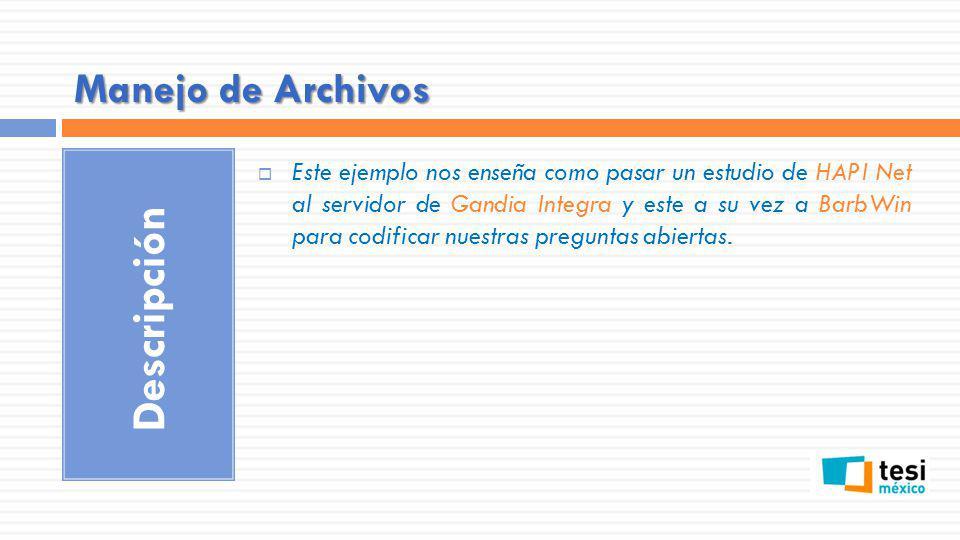 Manejo de Archivos Descripción Este ejemplo nos enseña como pasar un estudio de HAPI Net al servidor de Gandia Integra y este a su vez a BarbWin para