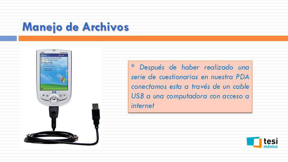 Manejo de Archivos * Después de haber realizado una serie de cuestionarios en nuestra PDA conectamos esta a través de un cable USB a una computadora c