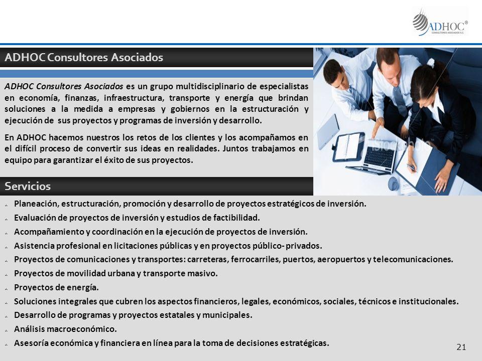 ADHOC Consultores Asociados ADHOC Consultores Asociados es un grupo multidisciplinario de especialistas en economía, finanzas, infraestructura, transp