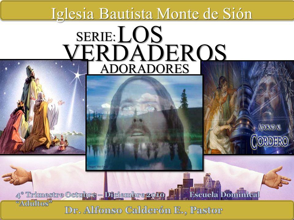 VERDADEROS ADORADORES SERIE: LOS Iglesia Bautista Monte de Sión