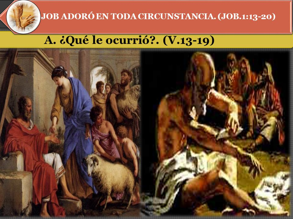 I. JOB ADORÓ EN TODA CIRCUNSTANCIA. (JOB.1:13-20) A. ¿Qué le ocurrió . (V.13-19)