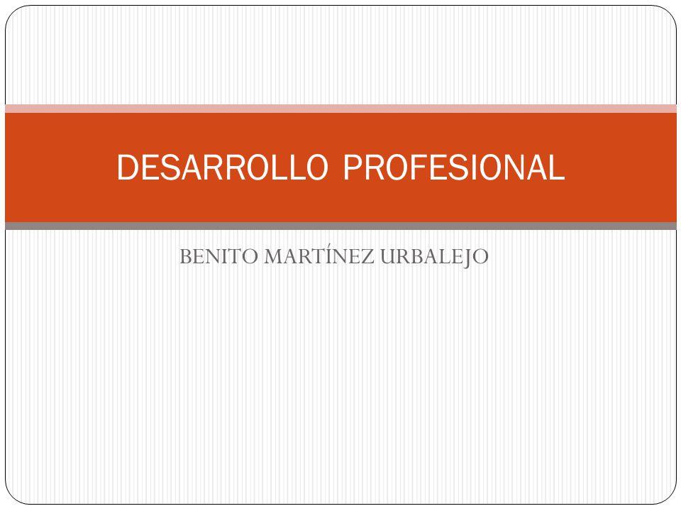 BENITO MARTÍNEZ URBALEJO DESARROLLO PROFESIONAL