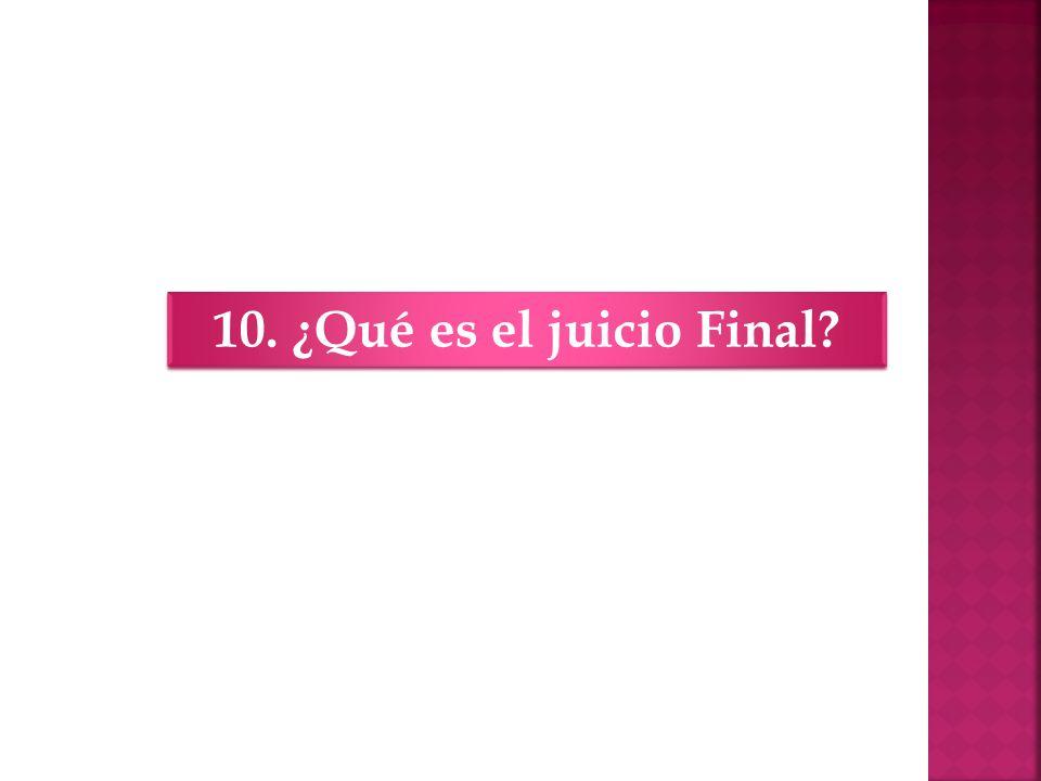10. ¿Qué es el juicio Final?