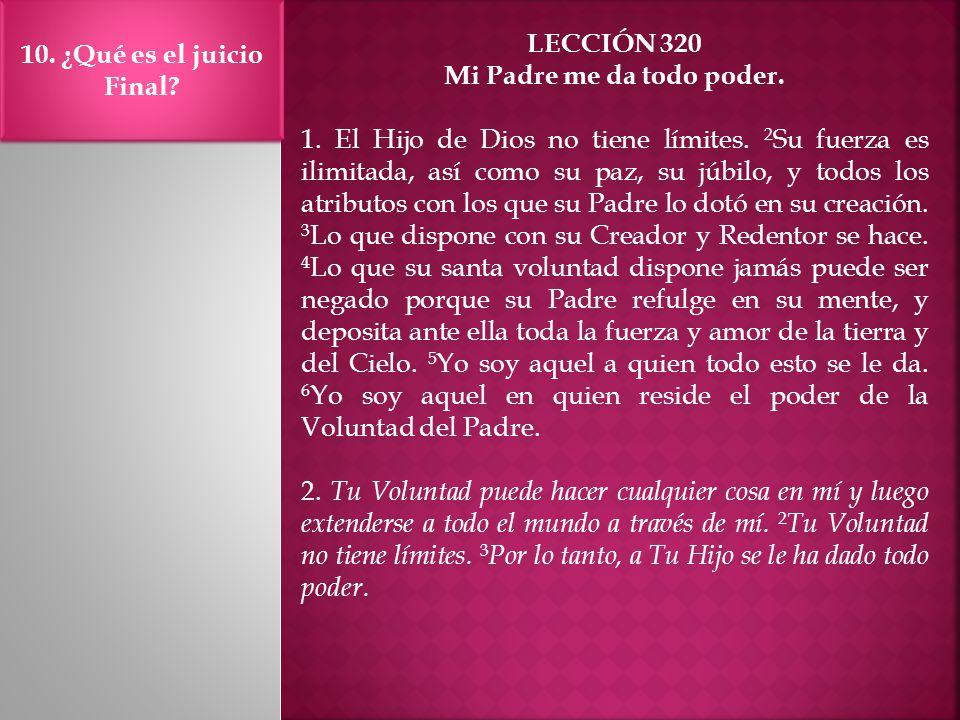 LECCIÓN 320 Mi Padre me da todo poder. 1. El Hijo de Dios no tiene límites. 2 Su fuerza es ilimitada, así como su paz, su júbilo, y todos los atributo