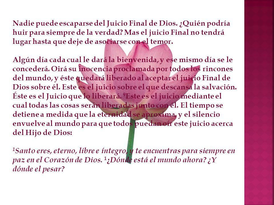 Nadie puede escaparse del Juicio Final de Dios. ¿Quién podría huir para siempre de la verdad? Mas el juicio Final no tendrá lugar hasta que deje de as