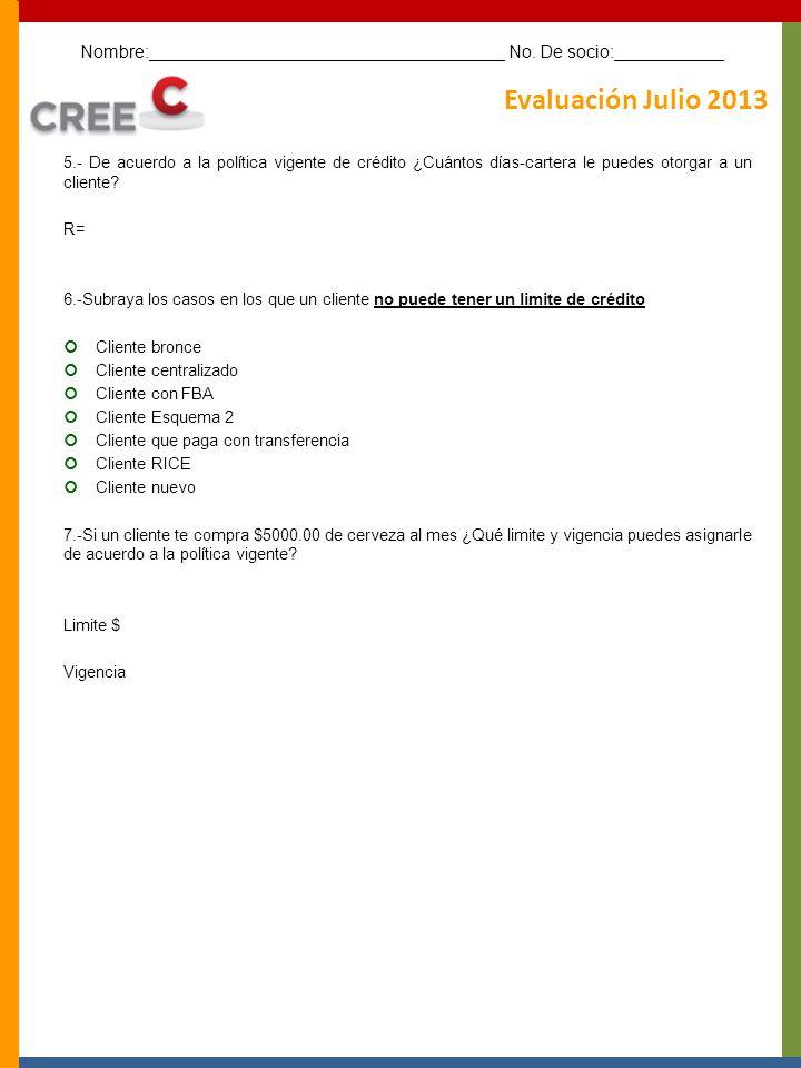 Evaluación Julio 2013 5.- De acuerdo a la política vigente de crédito ¿Cuántos días-cartera le puedes otorgar a un cliente.