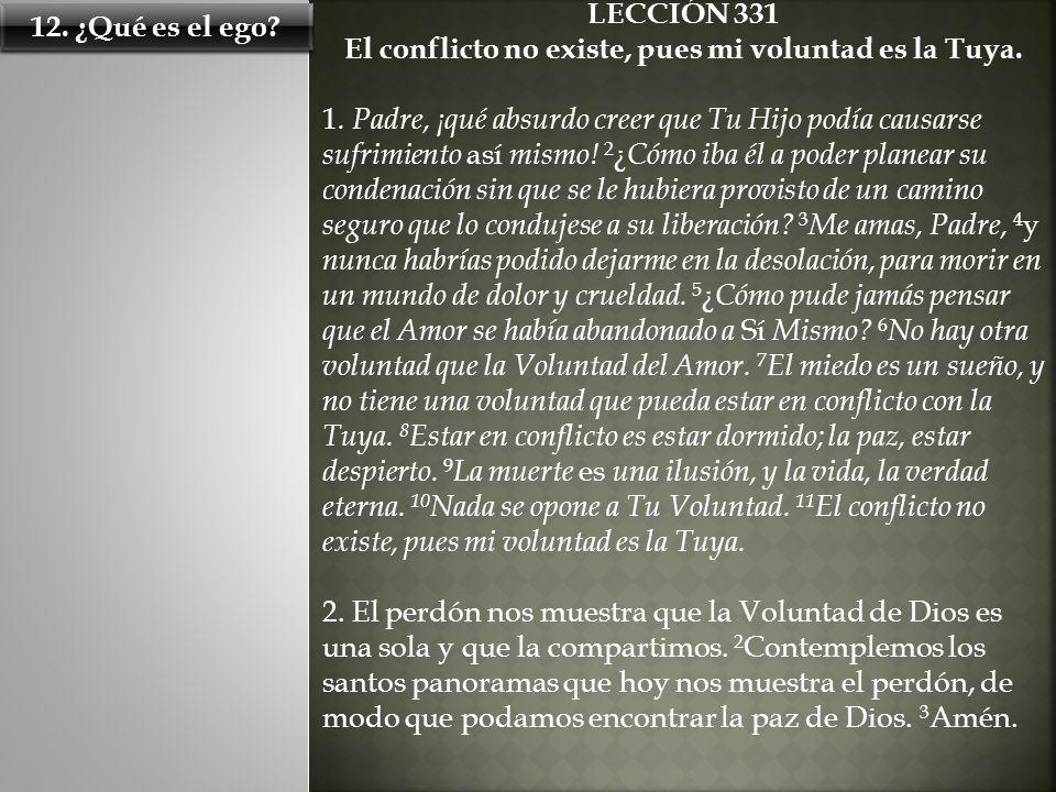 LECCIÓN 331 El conflicto no existe, pues mi voluntad es la Tuya.