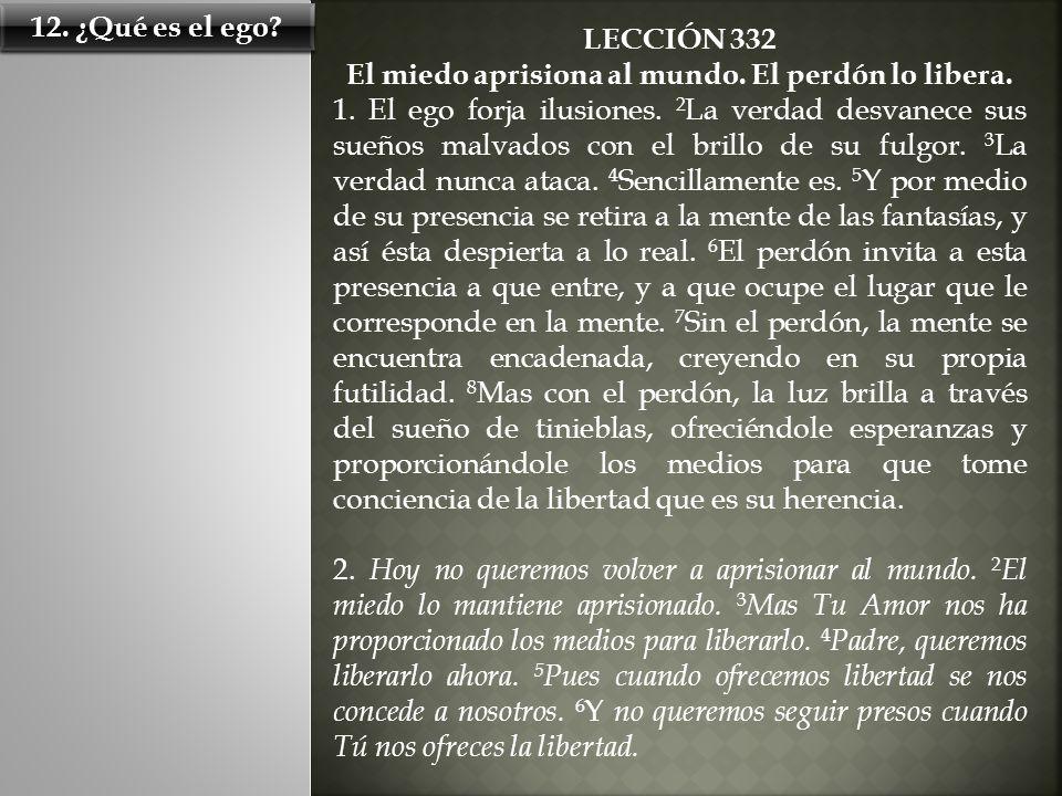 LECCIÓN 333 El perdón pone fin al sueño de conflicto.