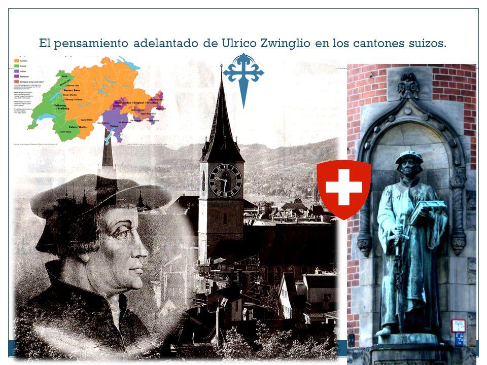 El pensamiento adelantado de Ulrico Zwinglio en los cantones suizos.