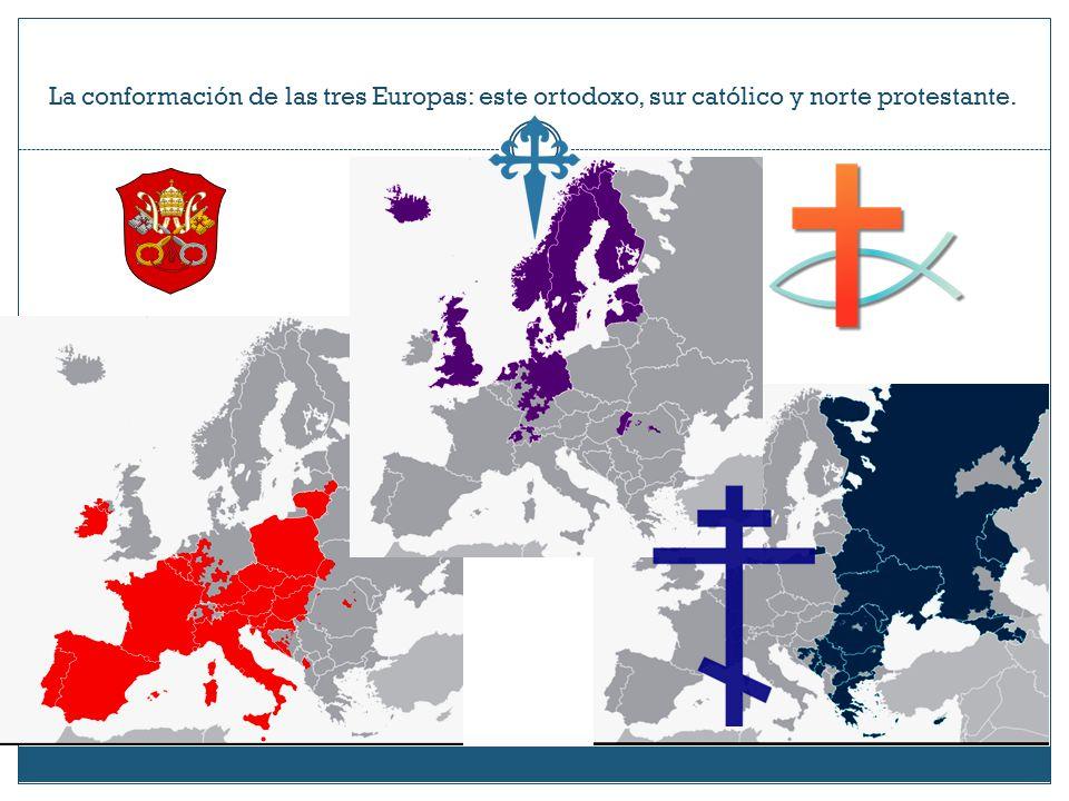 La conformación de las tres Europas: este ortodoxo, sur católico y norte protestante.