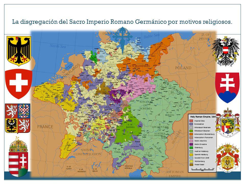 La disgregación del Sacro Imperio Romano Germánico por motivos religiosos.