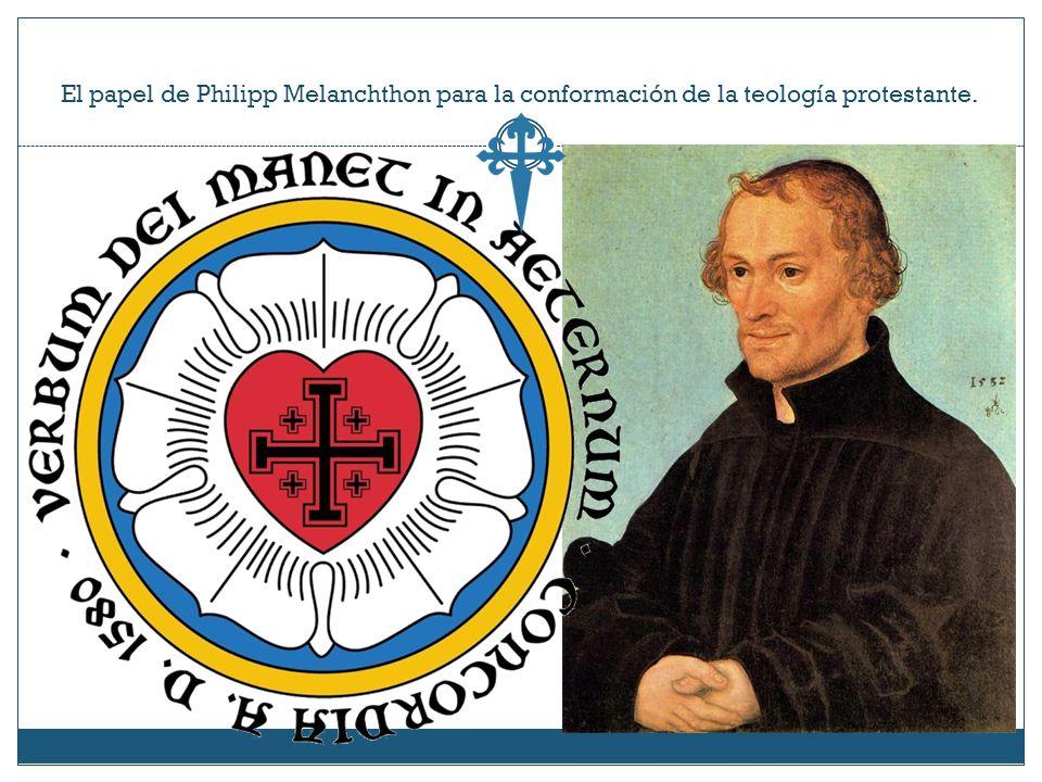 El papel de Philipp Melanchthon para la conformación de la teología protestante.