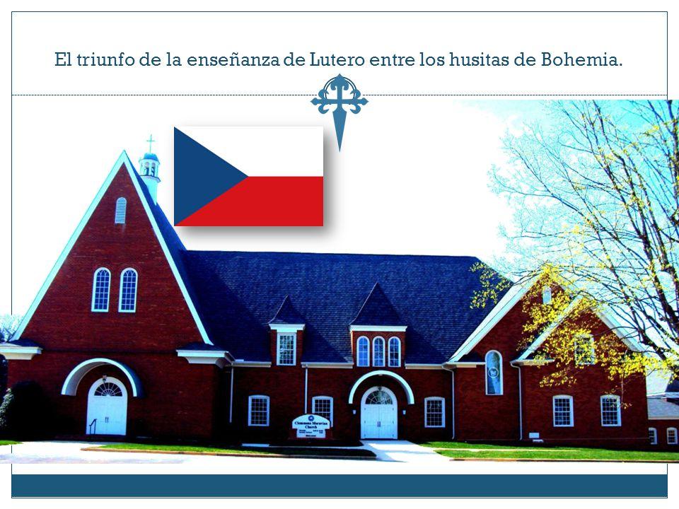 El triunfo de la enseñanza de Lutero entre los husitas de Bohemia.