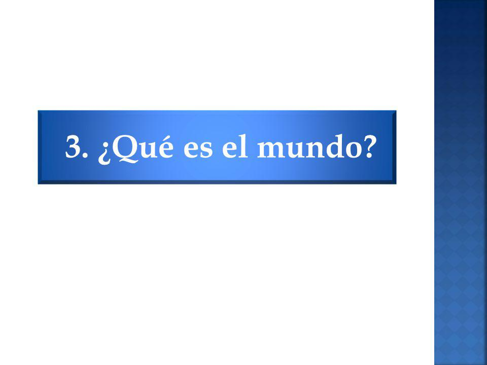 3. ¿Qué es el mundo?