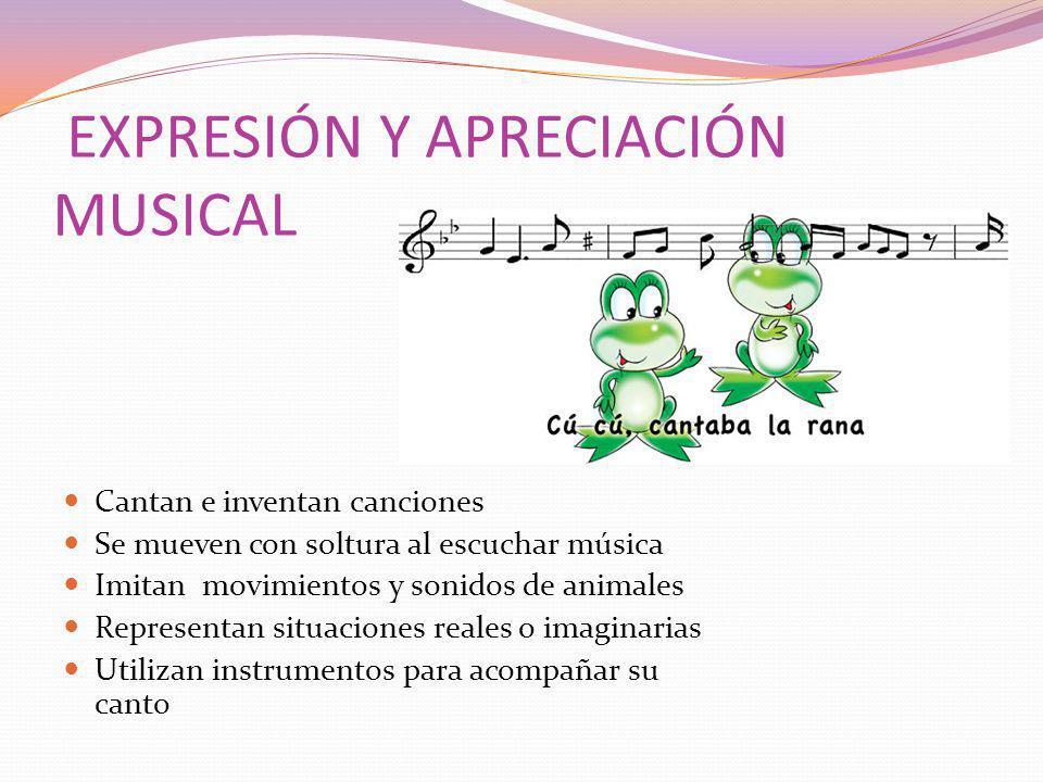 EXPRESIÓN Y APRECIACIÓN MUSICAL Cantan e inventan canciones Se mueven con soltura al escuchar música Imitan movimientos y sonidos de animales Represen