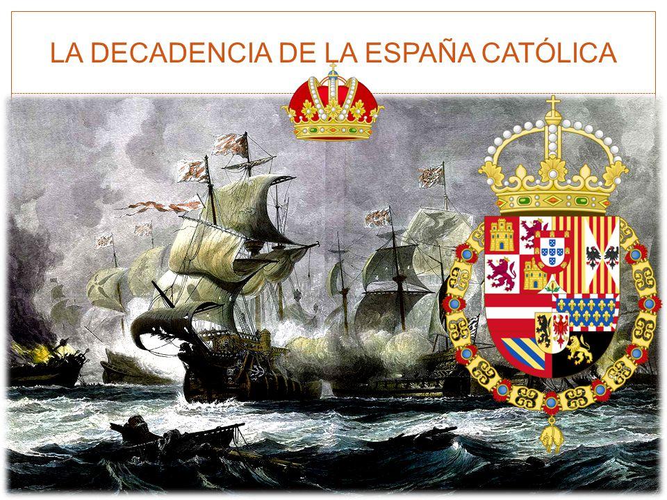 LA DECADENCIA DE LA ESPAÑA CATÓLICA