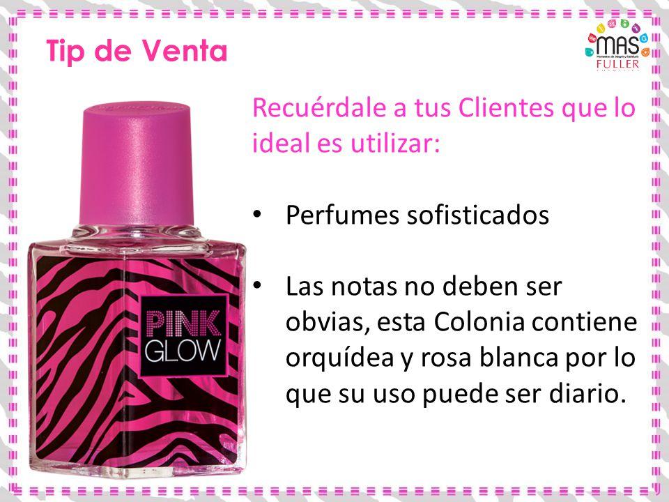 Tip de Venta Recuérdale a tus Clientes que lo ideal es utilizar: Perfumes sofisticados Las notas no deben ser obvias, esta Colonia contiene orquídea y