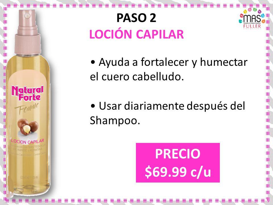 PASO 2 LOCIÓN CAPILAR Ayuda a fortalecer y humectar el cuero cabelludo. Usar diariamente después del Shampoo. PRECIO $69.99 c/u