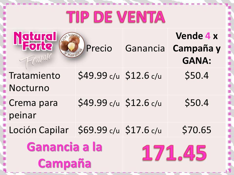 PrecioGanancia Vende 4 x Campaña y GANA: Tratamiento Nocturno $49.99 c/u $12.6 c/u $50.4 Crema para peinar $49.99 c/u $12.6 c/u $50.4 Loción Capilar$6