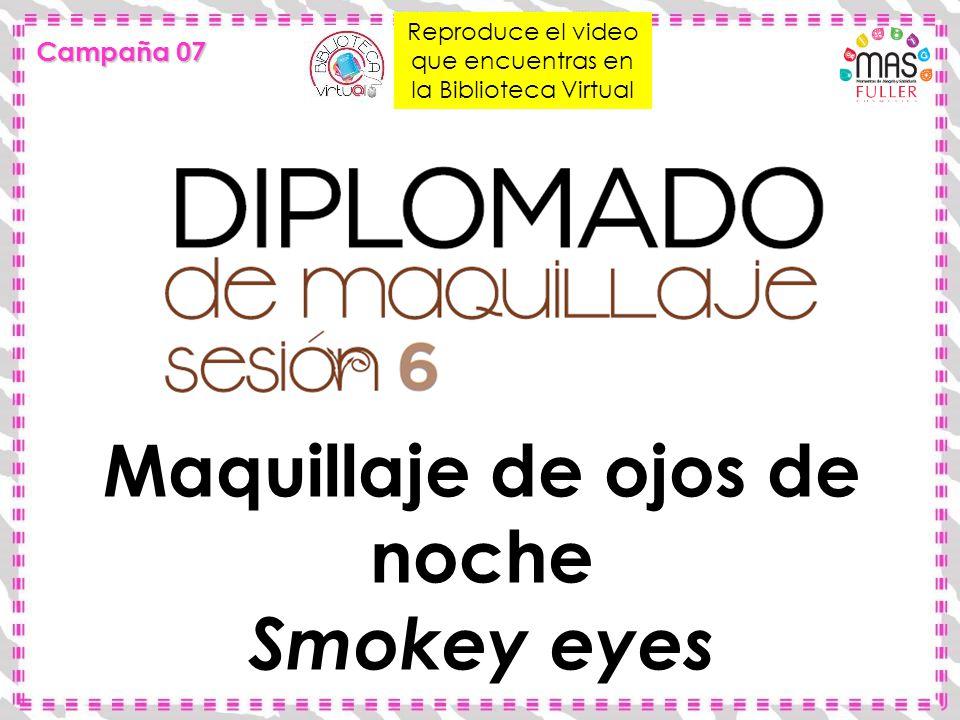 Maquillaje de ojos de noche Smokey eyes Reproduce el video que encuentras en la Biblioteca Virtual Campaña 07