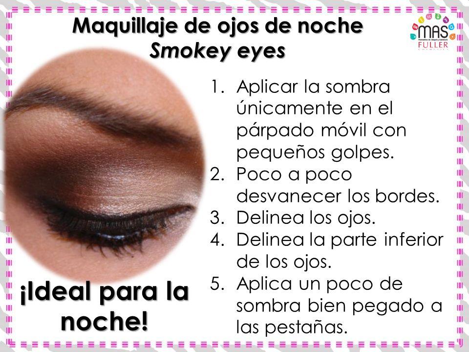 Maquillaje de ojos de noche Smokey eyes 1.Aplicar la sombra únicamente en el párpado móvil con pequeños golpes. 2.Poco a poco desvanecer los bordes. 3