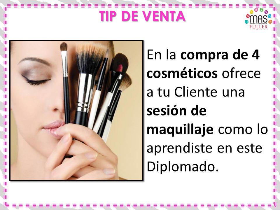 TIP DE VENTA En la compra de 4 cosméticos ofrece a tu Cliente una sesión de maquillaje como lo aprendiste en este Diplomado.