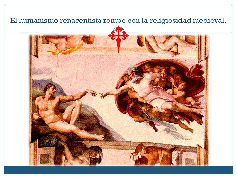 El humanismo renacentista rompe con la religiosidad medieval.