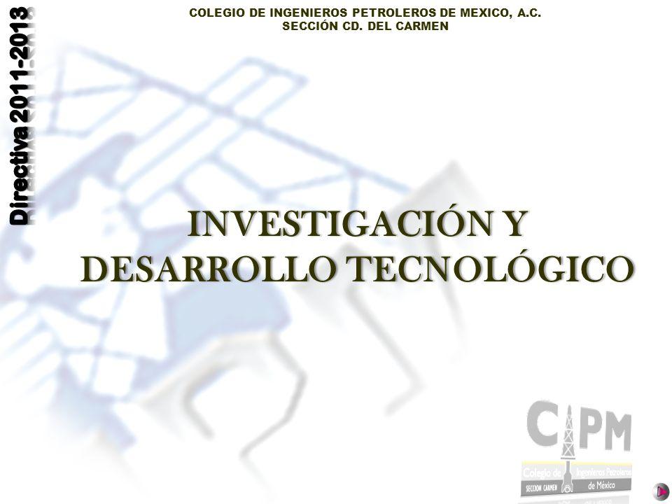 COLEGIO DE INGENIEROS PETROLEROS DE MEXICO, A.C. SECCIÓN CD. DEL CARMEN INVESTIGACIÓN Y DESARROLLO TECNOLÓGICO