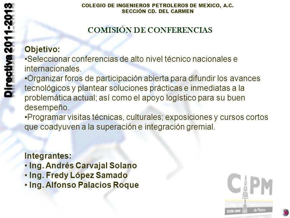 COLEGIO DE INGENIEROS PETROLEROS DE MEXICO, A.C. SECCIÓN CD. DEL CARMEN Objetivo: Seleccionar conferencias de alto nivel técnico nacionales e internac