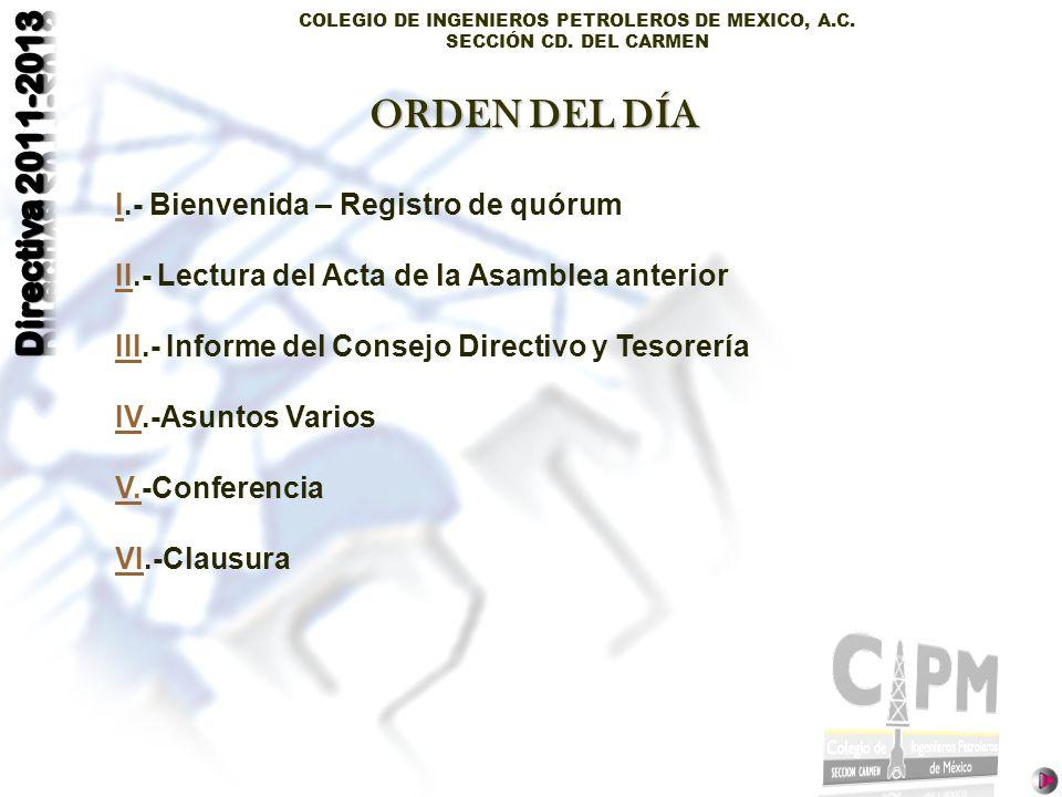 COLEGIO DE INGENIEROS PETROLEROS DE MEXICO, A.C. SECCIÓN CD. DEL CARMEN II.- Bienvenida – Registro de quórum IIII.- Lectura del Acta de la Asamblea an