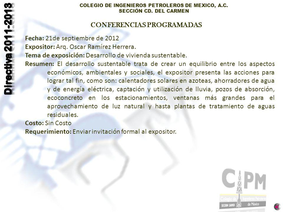 COLEGIO DE INGENIEROS PETROLEROS DE MEXICO, A.C. SECCIÓN CD. DEL CARMEN Fecha: 21de septiembre de 2012 Expositor: Arq. Oscar Ramírez Herrera. Tema de