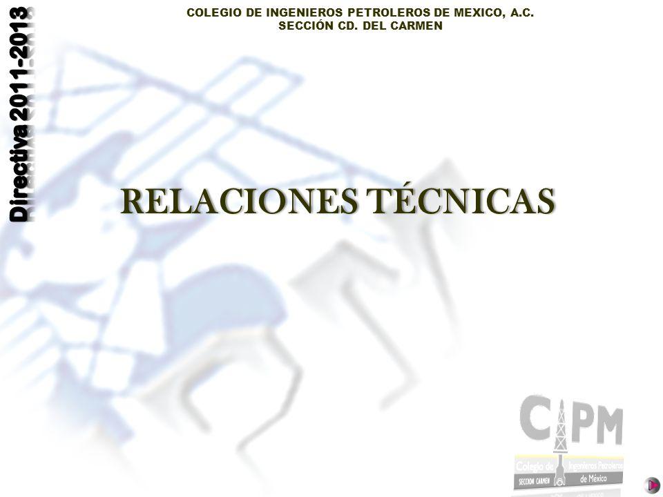 COLEGIO DE INGENIEROS PETROLEROS DE MEXICO, A.C. SECCIÓN CD. DEL CARMEN RELACIONES TÉCNICASRELACIONES TÉCNICAS