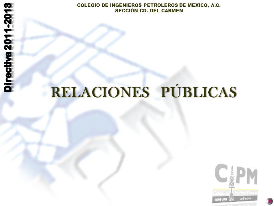 COLEGIO DE INGENIEROS PETROLEROS DE MEXICO, A.C. SECCIÓN CD. DEL CARMEN RELACIONES PÚBLICASRELACIONES PÚBLICAS