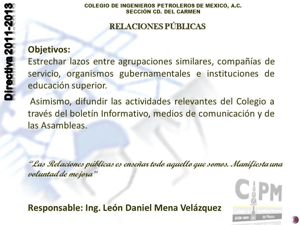 COLEGIO DE INGENIEROS PETROLEROS DE MEXICO, A.C. SECCIÓN CD. DEL CARMEN Objetivos: Estrechar lazos entre agrupaciones similares, compañías de servicio