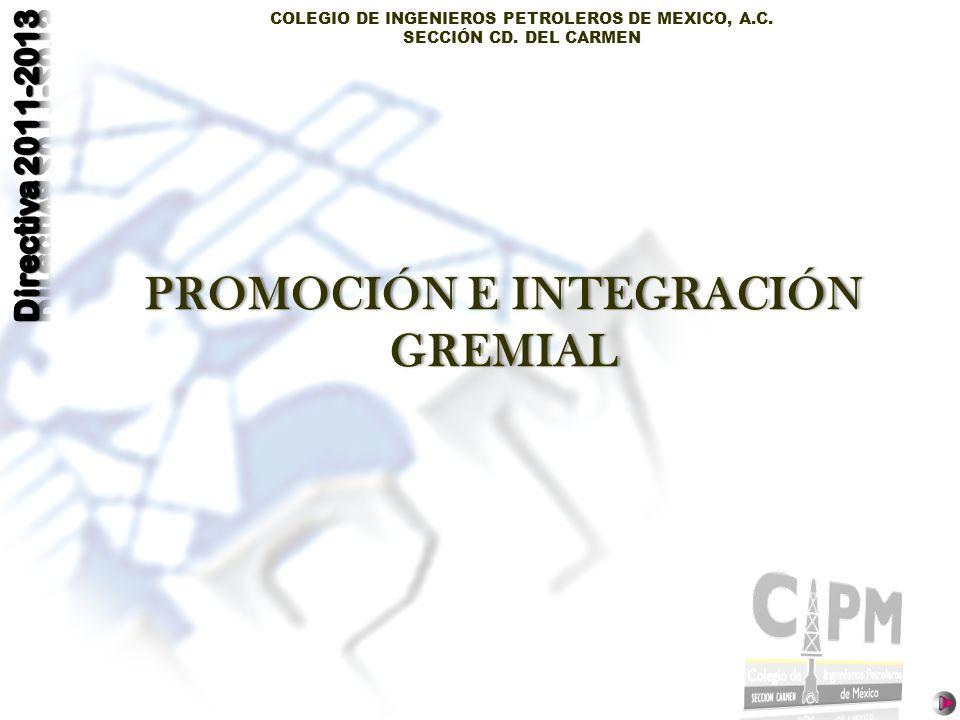 COLEGIO DE INGENIEROS PETROLEROS DE MEXICO, A.C. SECCIÓN CD. DEL CARMEN PROMOCIÓN E INTEGRACIÓN GREMIAL