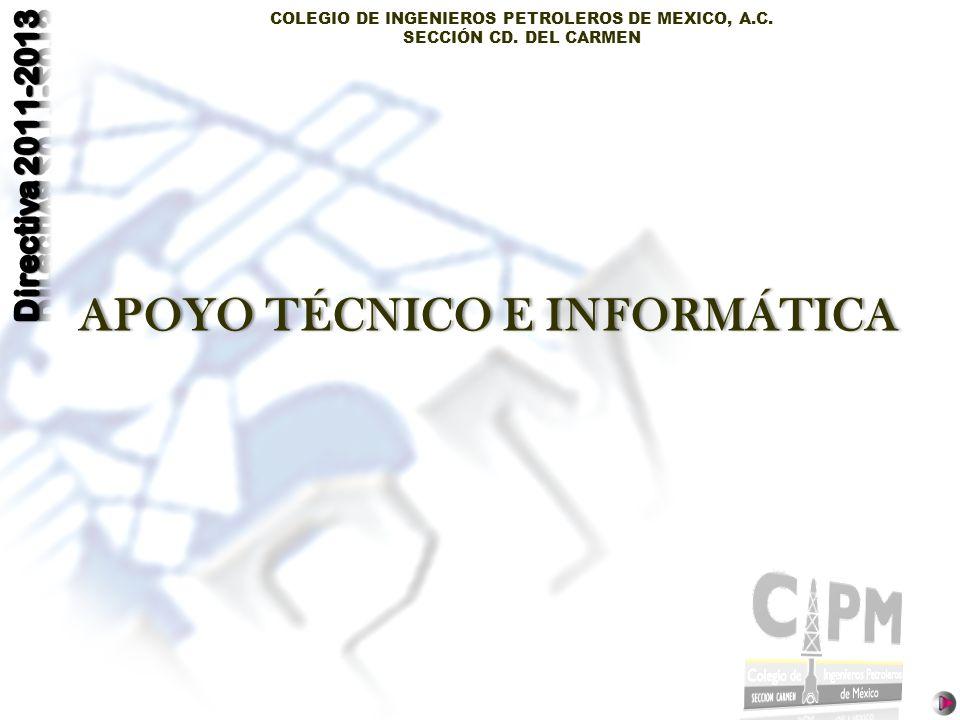 COLEGIO DE INGENIEROS PETROLEROS DE MEXICO, A.C. SECCIÓN CD. DEL CARMEN APOYO TÉCNICO E INFORMÁTICAAPOYO TÉCNICO E INFORMÁTICA