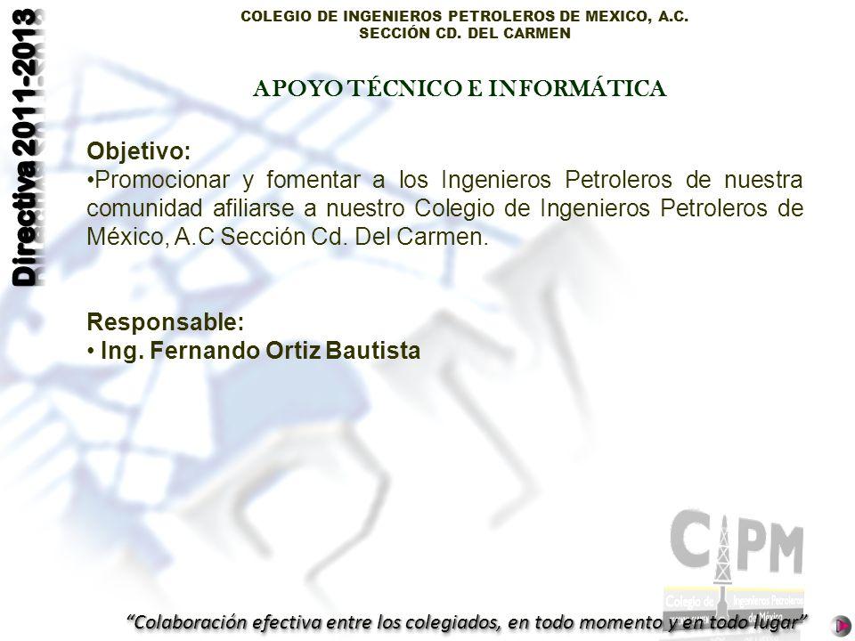 COLEGIO DE INGENIEROS PETROLEROS DE MEXICO, A.C. SECCIÓN CD. DEL CARMEN Colaboración efectiva entre los colegiados, en todo momento y en todo lugar Ob