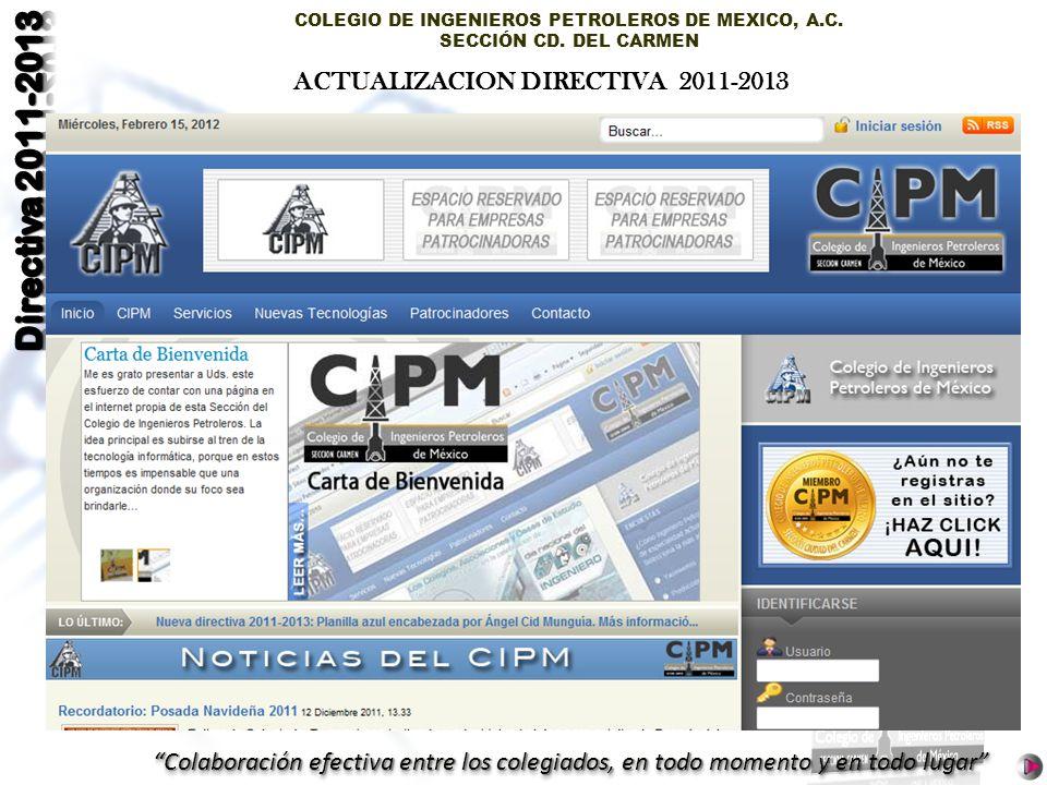 COLEGIO DE INGENIEROS PETROLEROS DE MEXICO, A.C. SECCIÓN CD. DEL CARMEN Colaboración efectiva entre los colegiados, en todo momento y en todo lugar AC