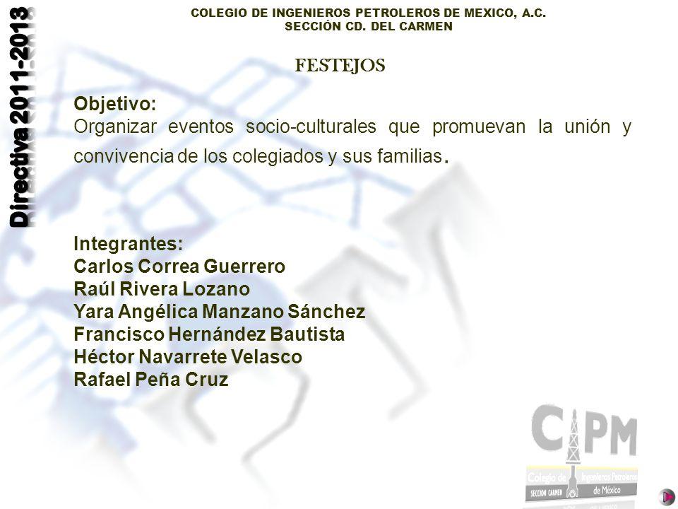 COLEGIO DE INGENIEROS PETROLEROS DE MEXICO, A.C. SECCIÓN CD. DEL CARMEN Objetivo: Organizar eventos socio-culturales que promuevan la unión y conviven