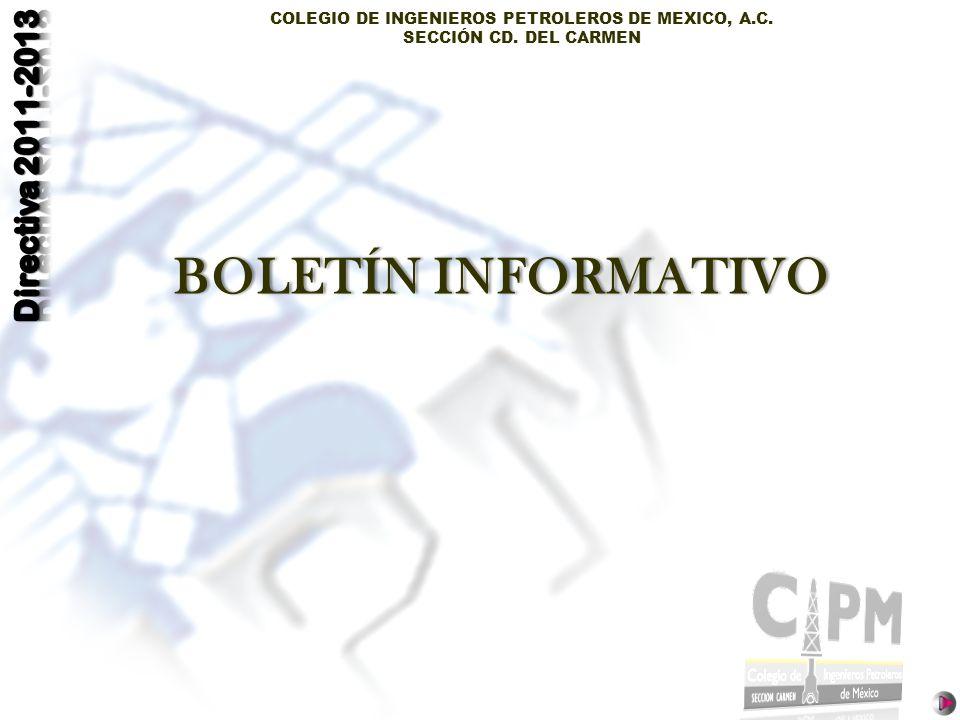 COLEGIO DE INGENIEROS PETROLEROS DE MEXICO, A.C. SECCIÓN CD. DEL CARMEN BOLETÍN INFORMATIVOBOLETÍN INFORMATIVO