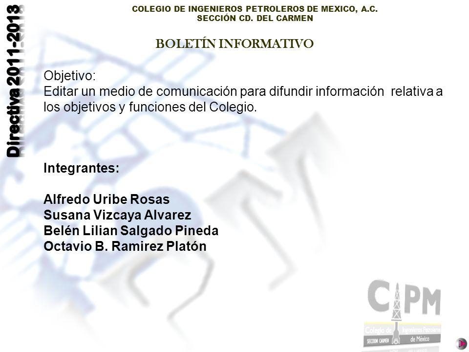 COLEGIO DE INGENIEROS PETROLEROS DE MEXICO, A.C. SECCIÓN CD. DEL CARMEN BOLETÍN INFORMATIVO Objetivo: Editar un medio de comunicación para difundir in