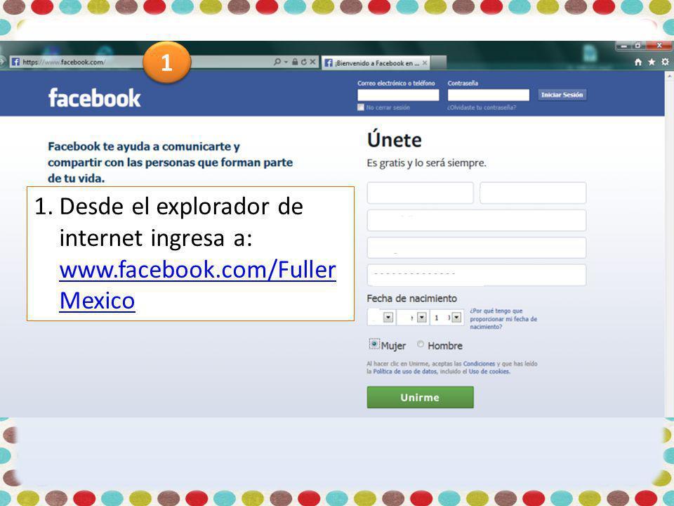 1.Desde el explorador de internet ingresa a: www.facebook.com/Fuller Mexico www.facebook.com/Fuller Mexico 1 1