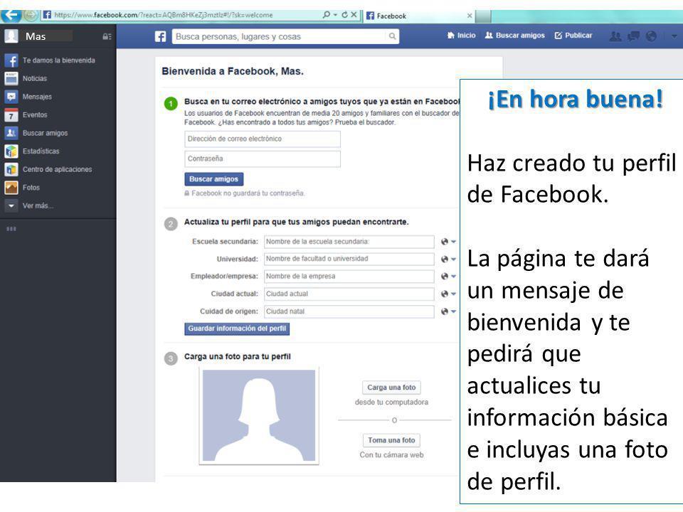 Mas ¡En hora buena.Haz creado tu perfil de Facebook.