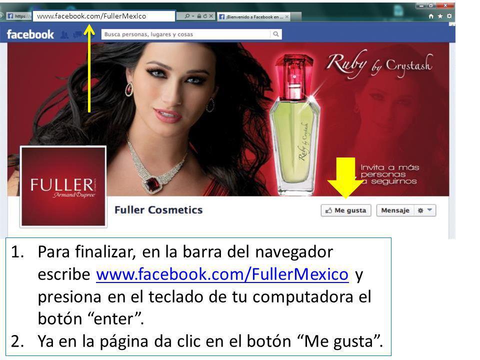 1.Para finalizar, en la barra del navegador escribe www.facebook.com/FullerMexico y presiona en el teclado de tu computadora el botón enter.www.facebook.com/FullerMexico 2.Ya en la página da clic en el botón Me gusta.