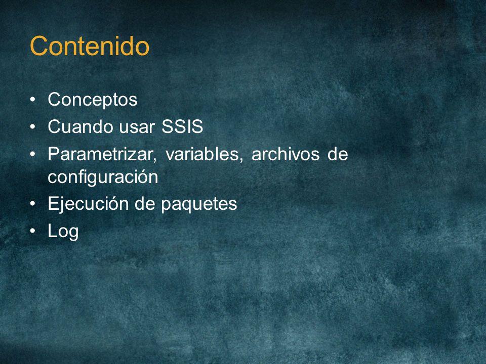 Contenido Conceptos Cuando usar SSIS Parametrizar, variables, archivos de configuración Ejecución de paquetes Log