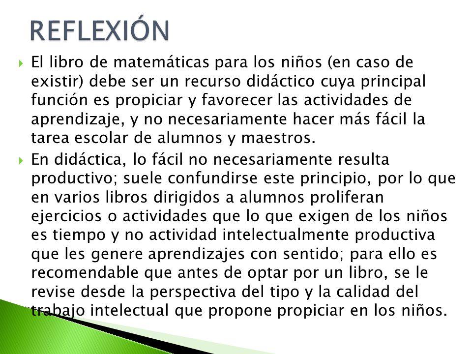 El libro de matemáticas para los niños (en caso de existir) debe ser un recurso didáctico cuya principal función es propiciar y favorecer las activida