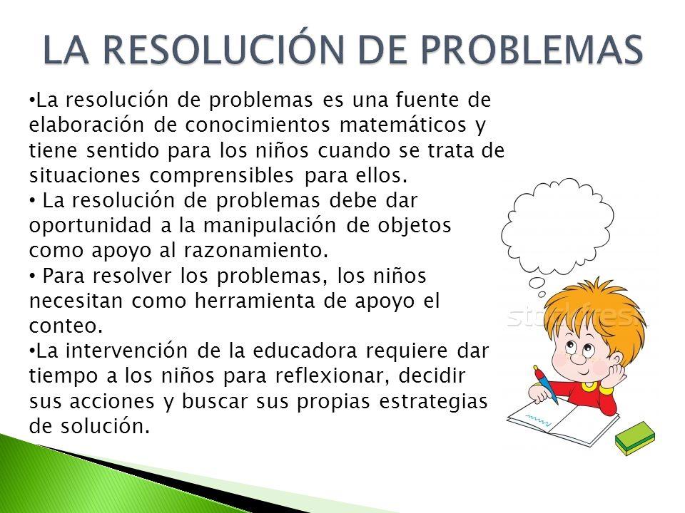 La resolución de problemas es una fuente de elaboración de conocimientos matemáticos y tiene sentido para los niños cuando se trata de situaciones com