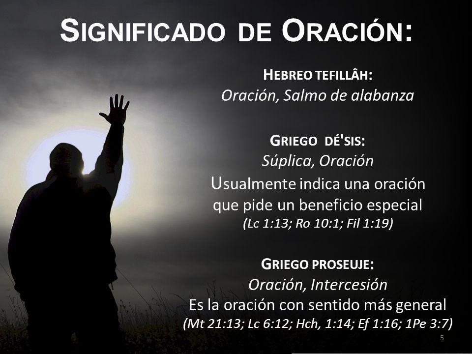 S IGNIFICADO DE O RACIÓN : H EBREO TEFILLÂH : Oración, Salmo de alabanza G RIEGO DÉ ' SIS : Súplica, Oración U sualmente indica una oración que pide u
