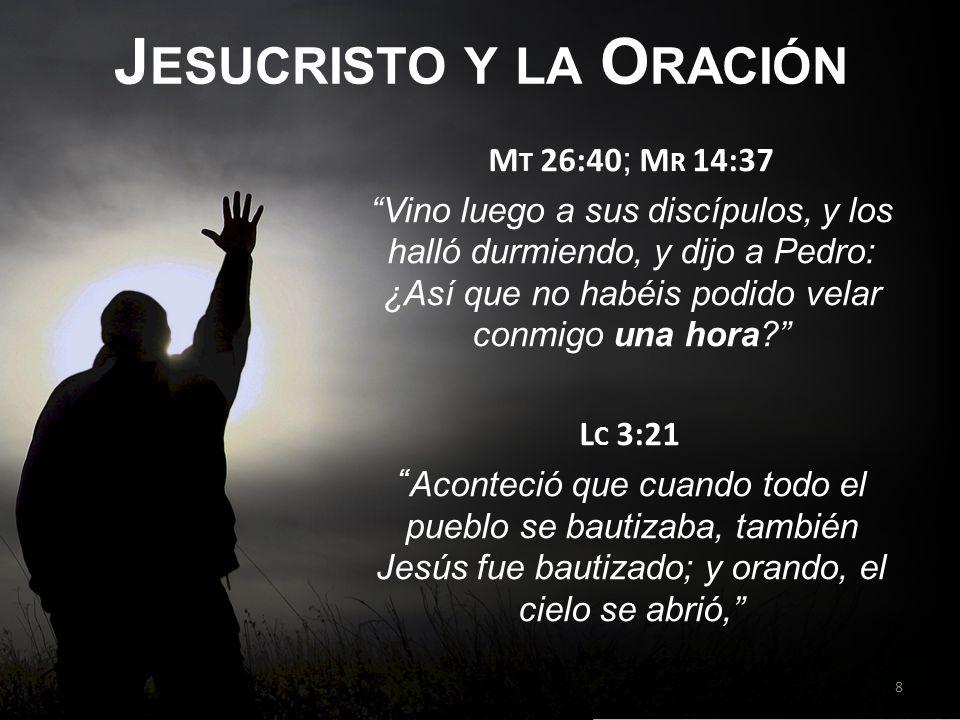 J ESUCRISTO Y LA O RACIÓN M T 26:40 ; M R 14:37 Vino luego a sus discípulos, y los halló durmiendo, y dijo a Pedro: ¿Así que no habéis podido velar conmigo una hora.